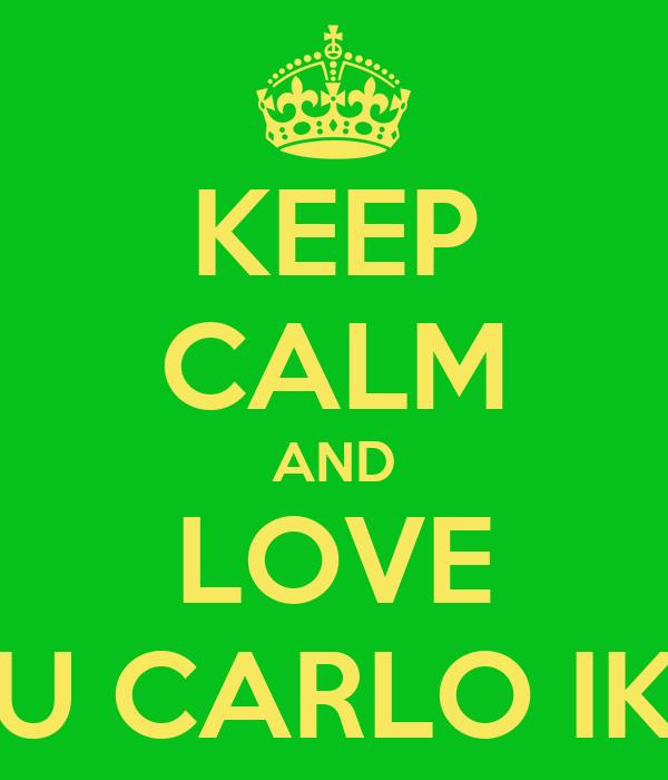 KEEP CALM AND LOVE ABU CARLO IKKY