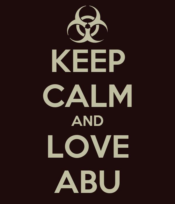 KEEP CALM AND LOVE ABU