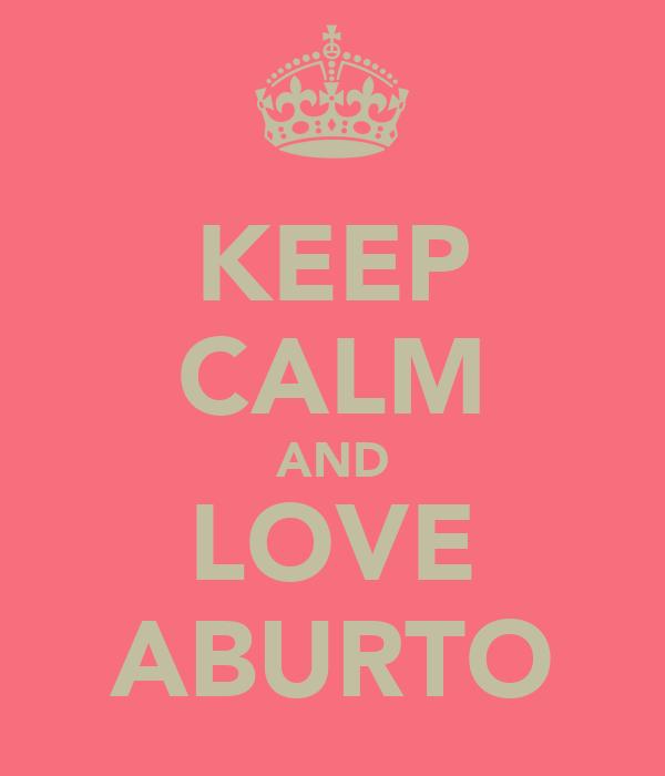KEEP CALM AND LOVE ABURTO