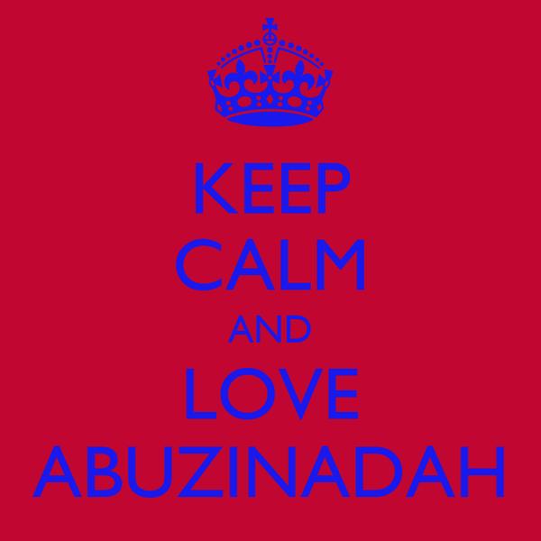KEEP CALM AND LOVE ABUZINADAH