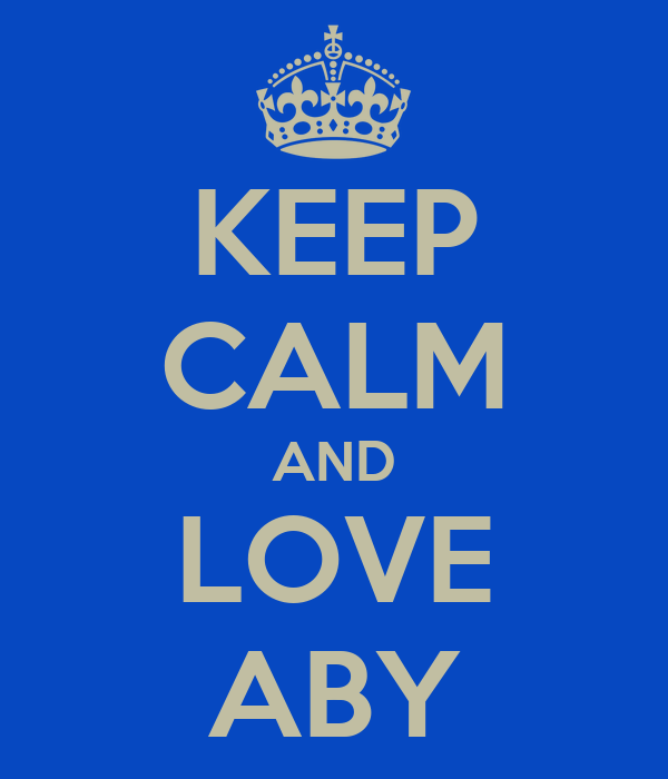 KEEP CALM AND LOVE ABY
