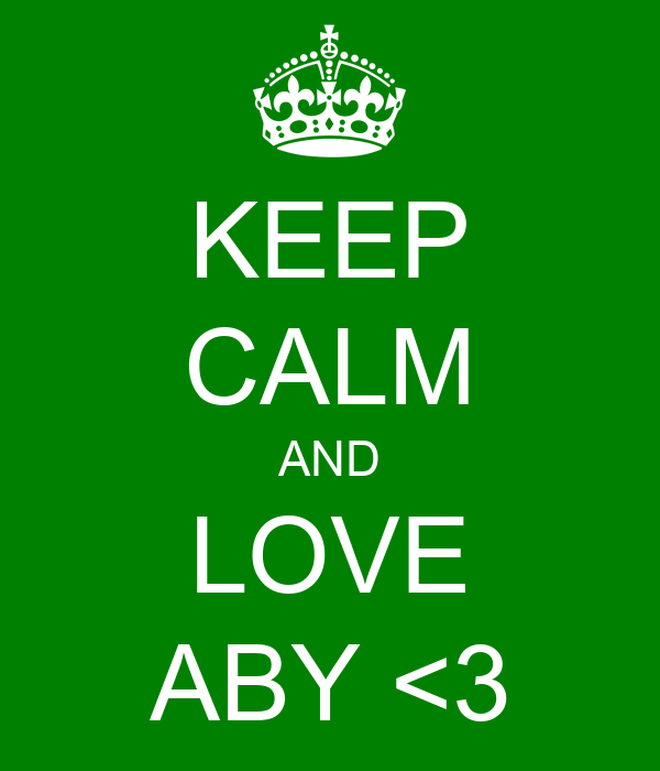 KEEP CALM AND LOVE ABY <3