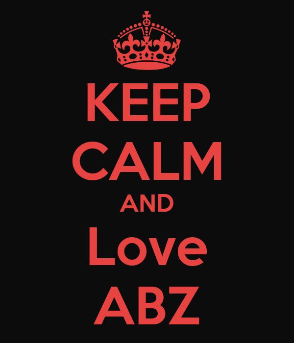 KEEP CALM AND Love ABZ