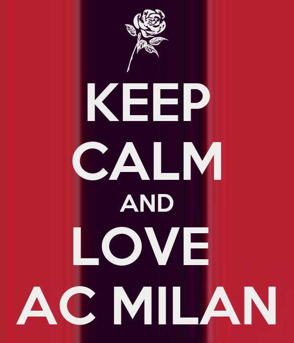 KEEP CALM AND LOVE  AC MILAN