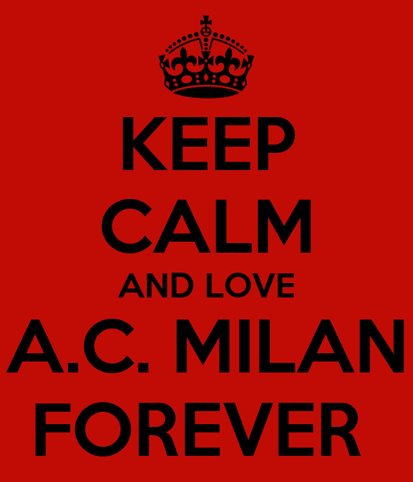 KEEP CALM AND LOVE A.C. MILAN FOREVER