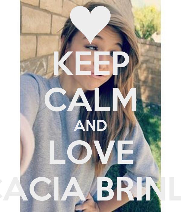 KEEP CALM AND LOVE ACACIA BRINLEY