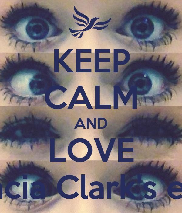 KEEP CALM AND LOVE Acacia Clark's eyes