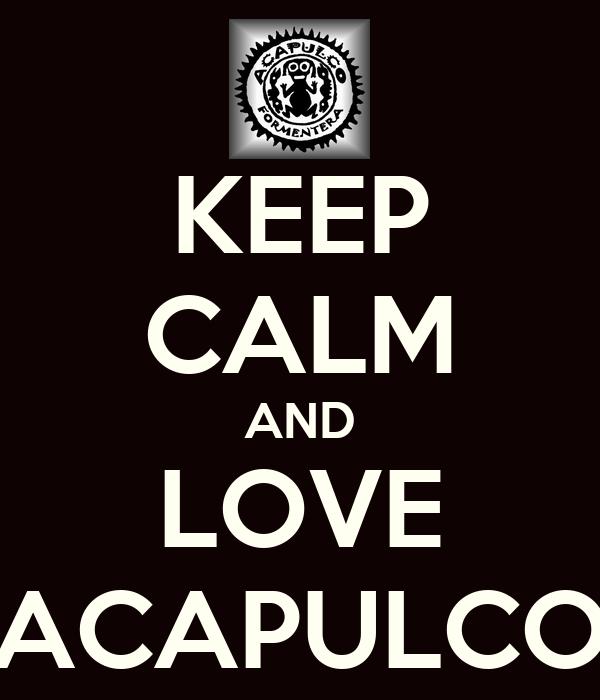KEEP CALM AND LOVE ACAPULCO