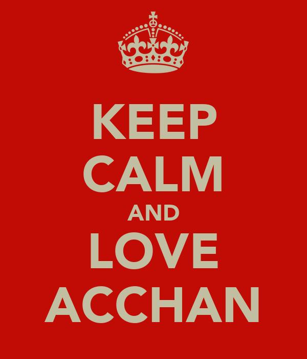 KEEP CALM AND LOVE ACCHAN