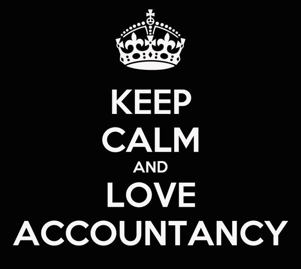 KEEP CALM AND LOVE ACCOUNTANCY
