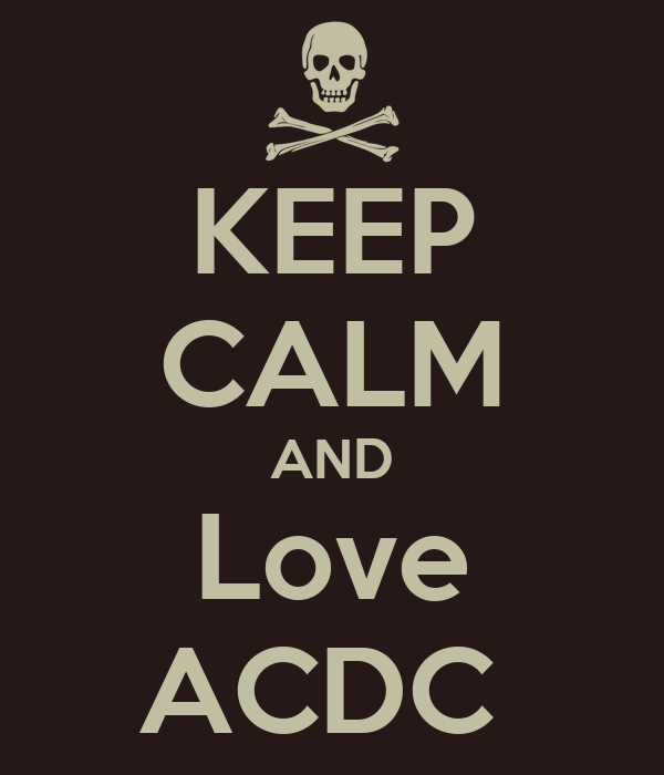 KEEP CALM AND Love ACDC