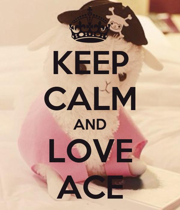 KEEP CALM AND LOVE ACE