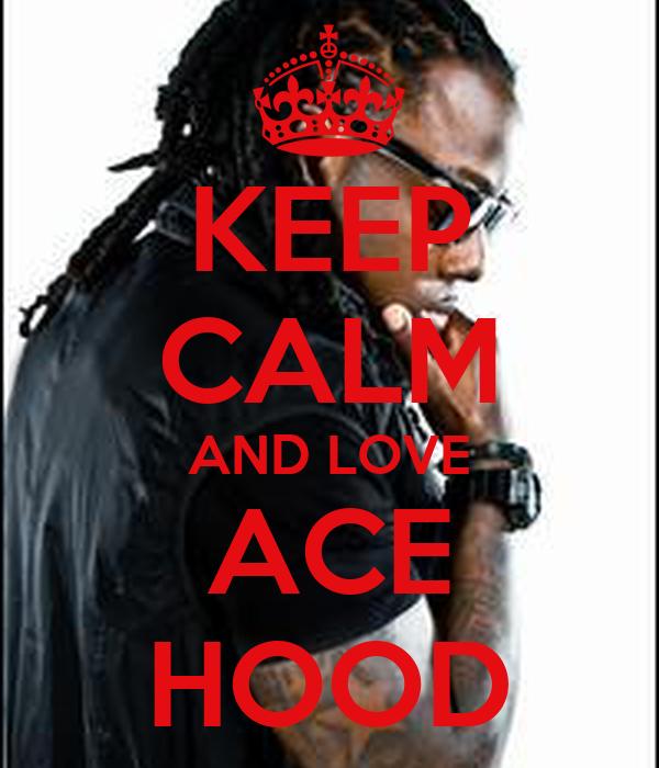 KEEP CALM AND LOVE ACE HOOD