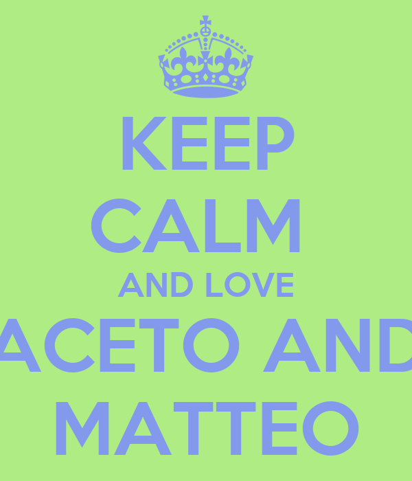 KEEP CALM  AND LOVE ACETO AND MATTEO