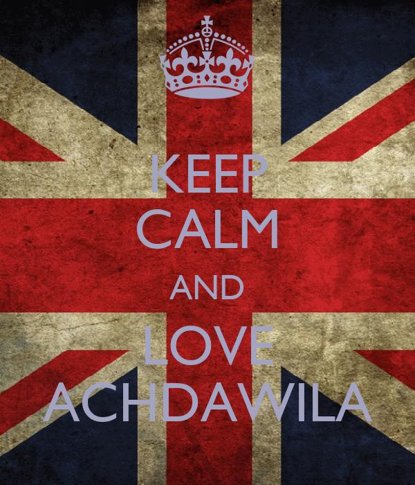 KEEP CALM AND LOVE ACHDAWILA