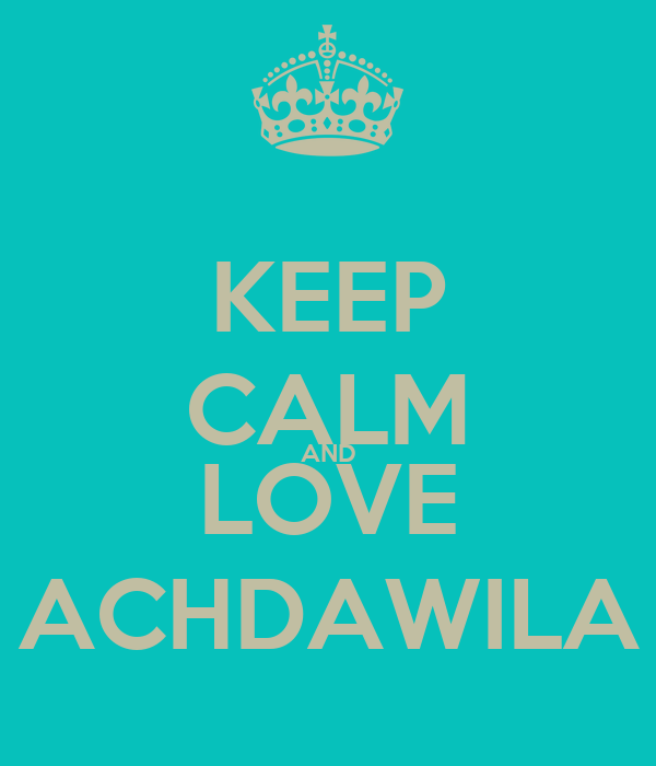 KEEP CALM AND LOVE ACHDAWILA