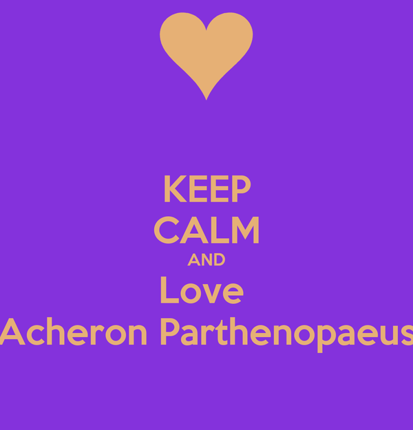 KEEP CALM AND Love  Acheron Parthenopaeus