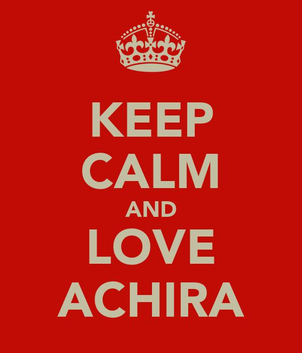 KEEP CALM AND LOVE ACHIRA