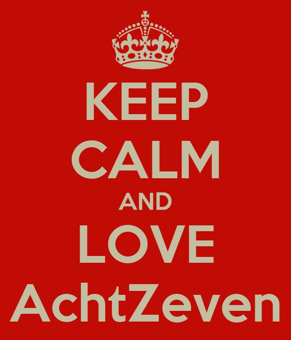 KEEP CALM AND LOVE AchtZeven