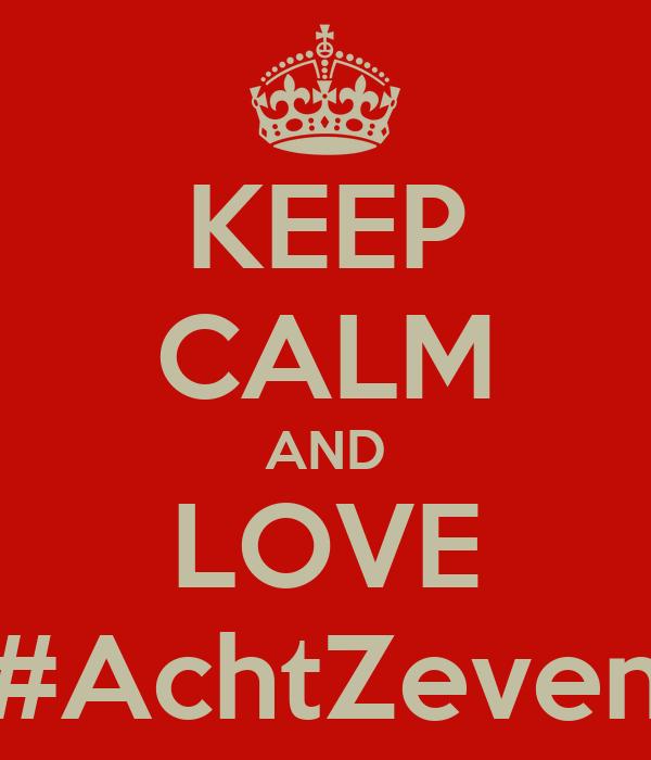 KEEP CALM AND LOVE #AchtZeven
