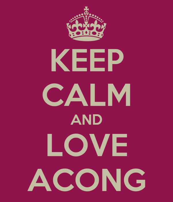 KEEP CALM AND LOVE ACONG