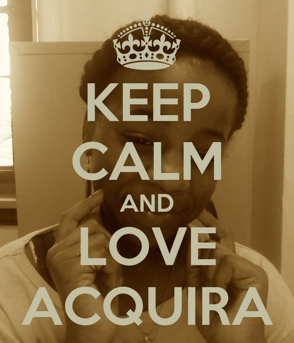 KEEP CALM AND LOVE ACQUIRA