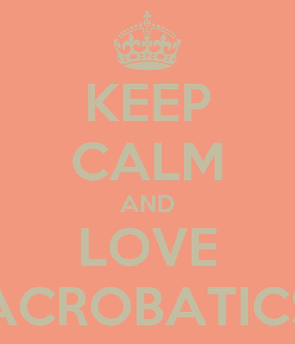 KEEP CALM AND LOVE ACROBATICS