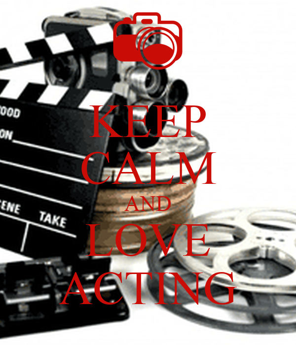 KEEP CALM AND LOVE ACTING