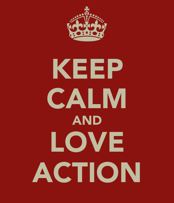 KEEP CALM AND LOVE ACTION