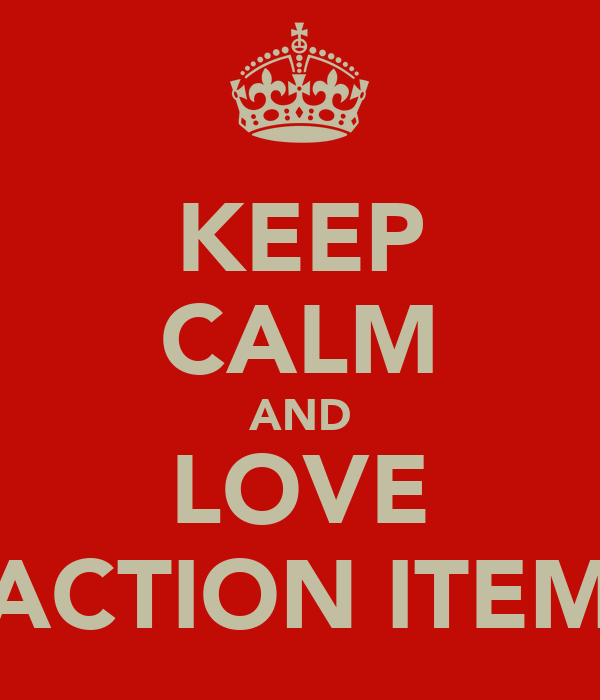 KEEP CALM AND LOVE ACTION ITEM