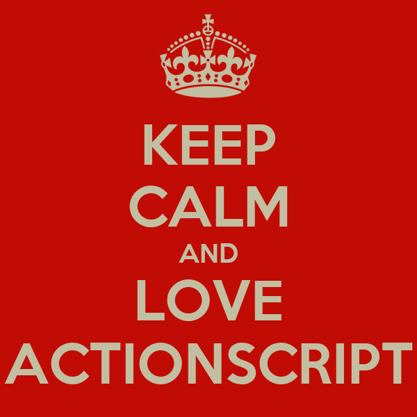 KEEP CALM AND LOVE ACTIONSCRIPT