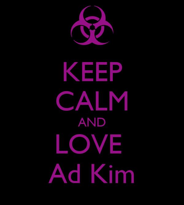 KEEP CALM AND LOVE  Ad Kim