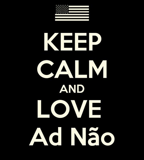 KEEP CALM AND LOVE  Ad Não