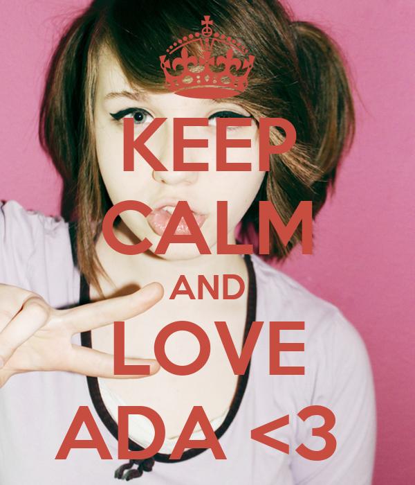 KEEP CALM AND LOVE ADA <3