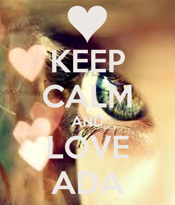 KEEP CALM AND LOVE ADA