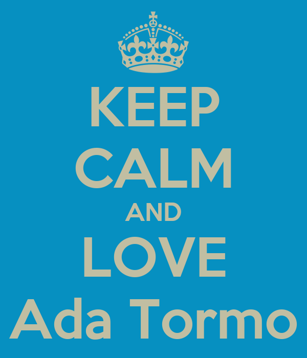 KEEP CALM AND LOVE Ada Tormo
