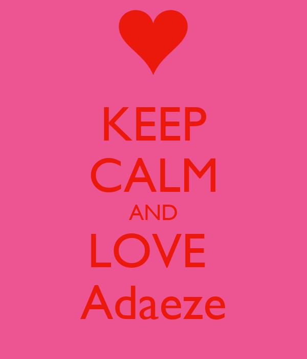 KEEP CALM AND LOVE  Adaeze