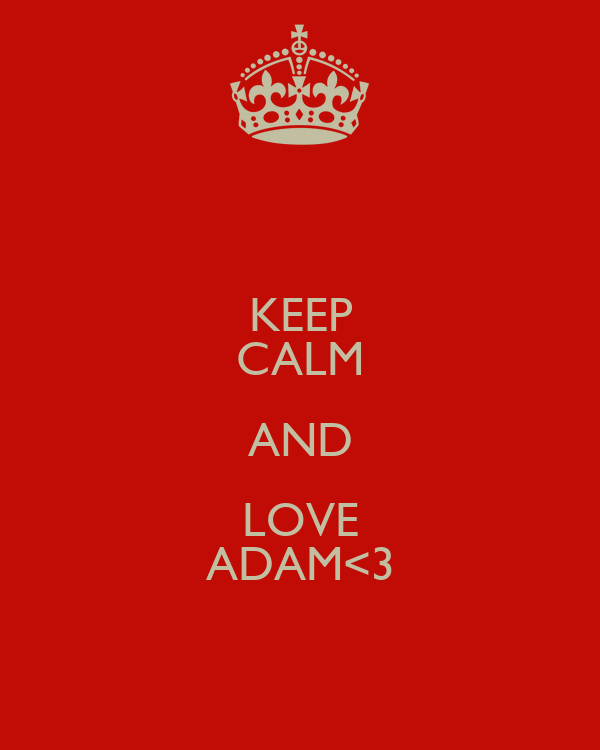 KEEP CALM AND LOVE ADAM<3