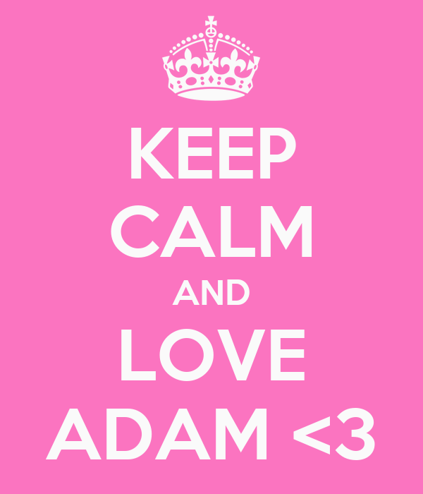 KEEP CALM AND LOVE ADAM <3