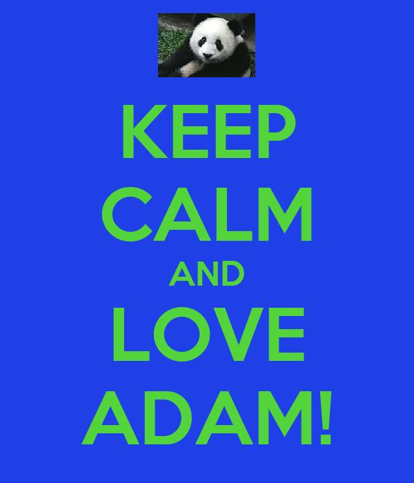 KEEP CALM AND LOVE ADAM!