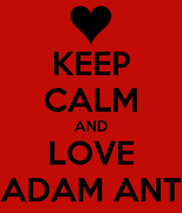 KEEP CALM AND LOVE ADAM ANT