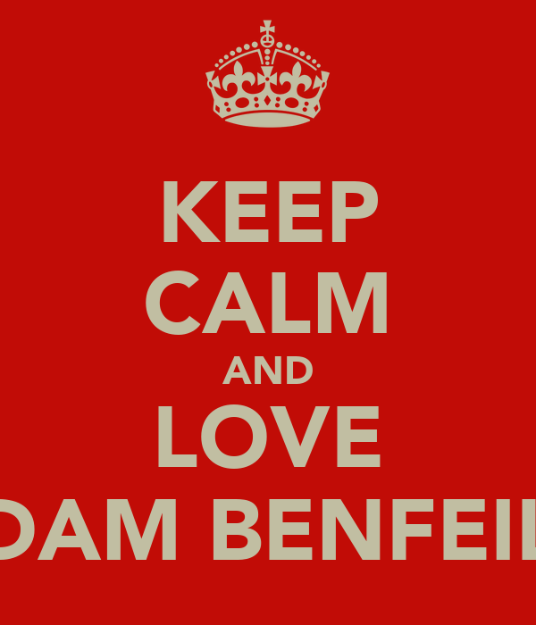 KEEP CALM AND LOVE ADAM BENFEILD