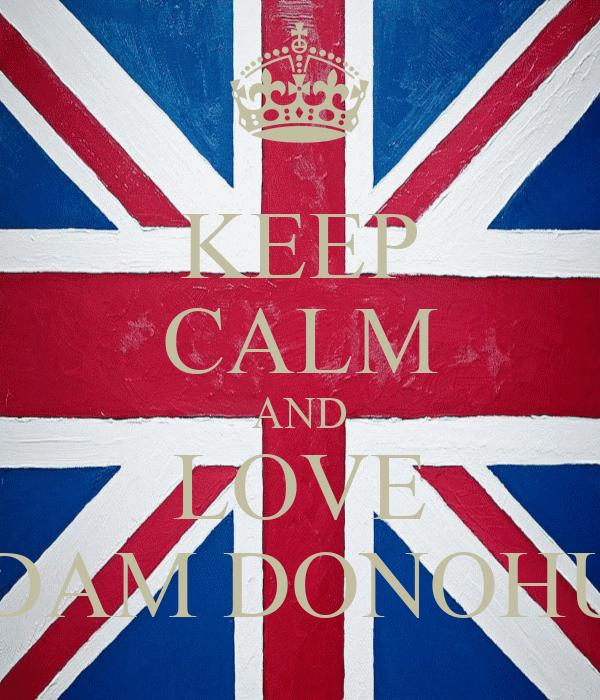KEEP CALM AND LOVE ADAM DONOHUE