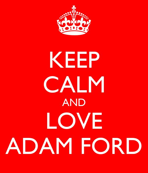 KEEP CALM AND LOVE ADAM FORD