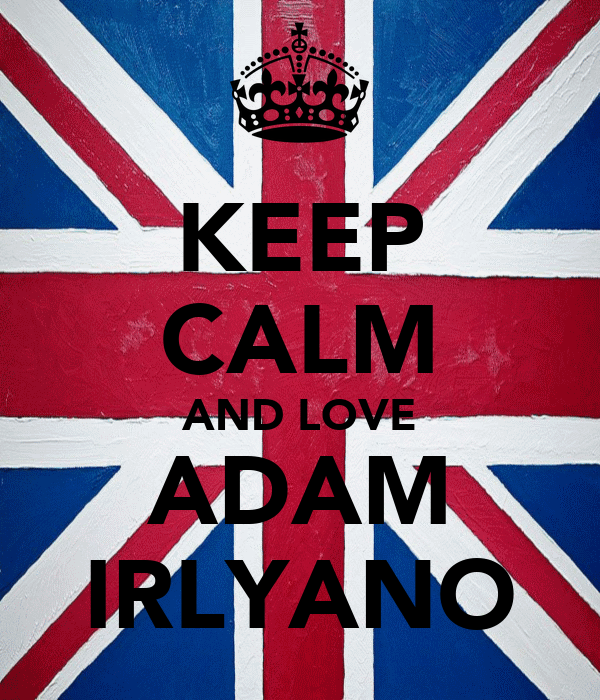 KEEP CALM AND LOVE ADAM IRLYANO