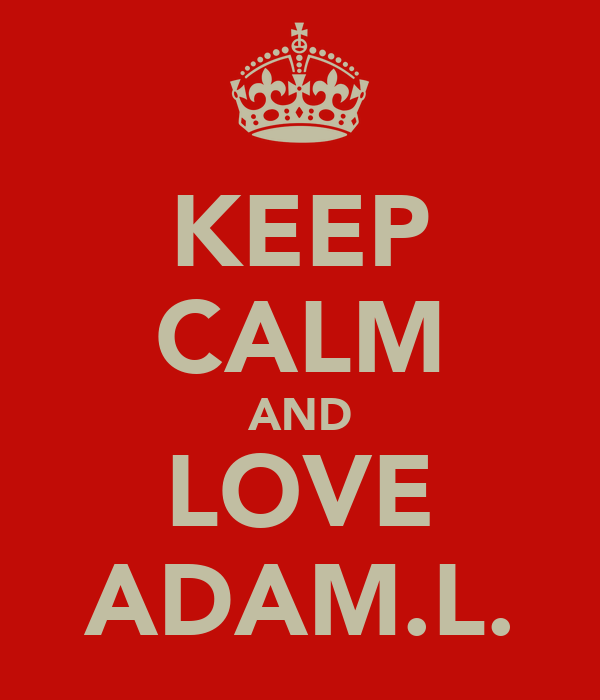 KEEP CALM AND LOVE ADAM.L.