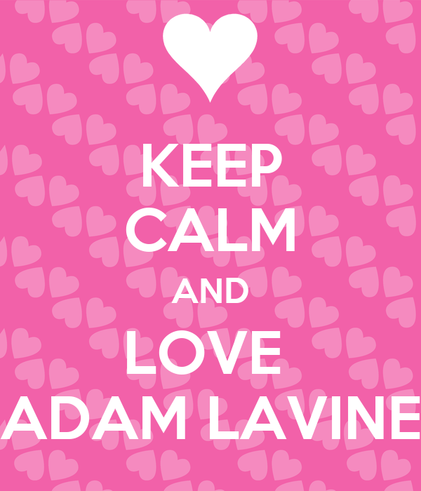 KEEP CALM AND LOVE  ADAM LAVINE