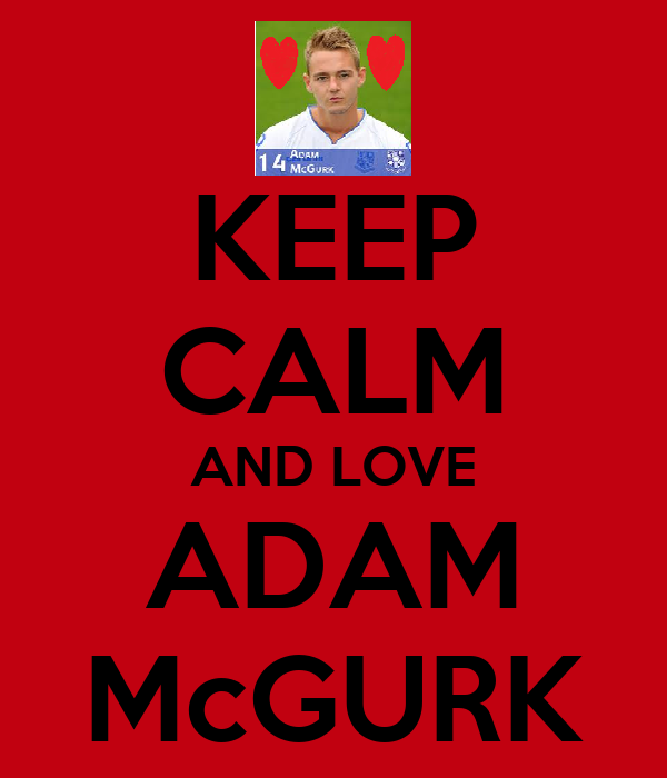 KEEP CALM AND LOVE ADAM McGURK