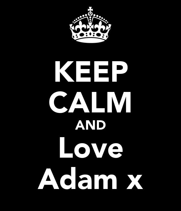 KEEP CALM AND Love Adam x