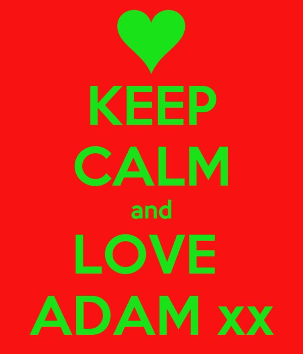 KEEP CALM and LOVE  ADAM xx